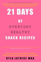 21 Days of Everyday Healthy Snack Recipes ebook by Ms. Kyla Latrice, Inc.