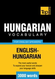 Hungarian Vocabulary for English Speakers - 3000 Words ebook by Andrey Taranov