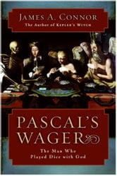 Pascal's Wager - The Man Who Played Dice with God ebook by James A. Connor