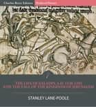 The Life of Saladin A.D. 1138-1193 and the Fall of the Kingdom of Jerusalem eBook by Charles River Editors