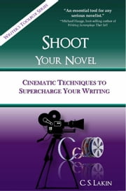 Shoot Your Novel - The Writer's Toolbox Series ebook by C. S. Lakin