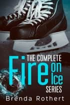 The Complete Fire on Ice Series 電子書 by Brenda Rothert