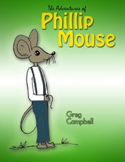 The Adventures of Phillip Mouse ebook by Greg Campbell