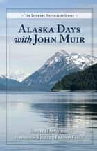 Alaska Days with John Muir ebook by Samuel Hall Young, Richard F. Fleck