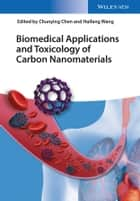 Biomedical Applications and Toxicology of Carbon Nanomaterials ebook by Chunying Chen,Haifang Wang