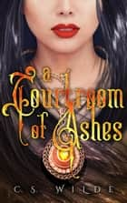 A Courtroom of Ashes ebook by C.S. Wilde