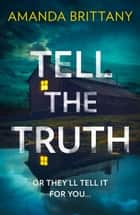 Tell the Truth: Or they'll tell it for you… ebook by Amanda Brittany