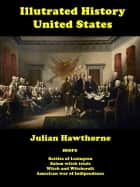 The Illustrated History of United States ebook by Julian Hawthorne