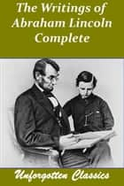The Writings of Abraham Lincoln 7 Volumes - Complete ebook by Abraham Lincoln