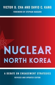 Nuclear North Korea - A Debate on Engagement Strategies ebook by Victor Cha, David Kang, Stephan Haggard