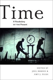 Time - A Vocabulary of the Present ebook by Amy Elias,Joel Burges