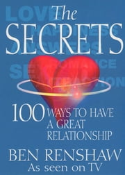 The Secrets - 100 Ways to Have a Great Relationship ebook by Ben Renshaw