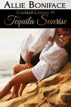 Tequila Sunrise (Cocktail Cruise #1) ebook by Allie Boniface