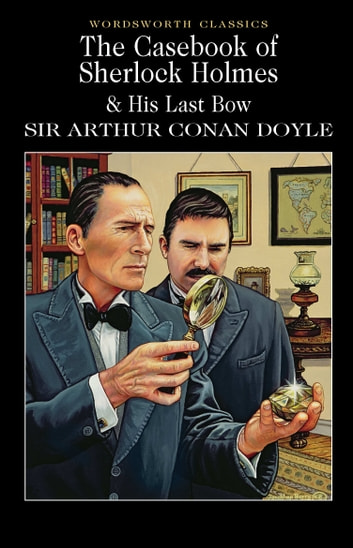 The Casebook of Sherlock Holmes & His Last Bow ebook by Arthur Conan Doyle,Keith Carabine