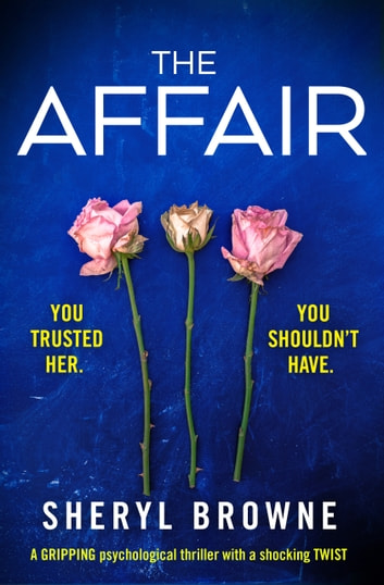 The Affair - A gripping psychological thriller with a shocking twist ebook by Sheryl Browne