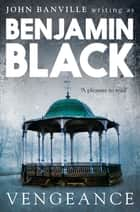 Vengeance: Quirke 5 ebook by Benjamin Black