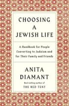 Choosing a Jewish Life, Revised and Updated - A Handbook for People Converting to Judaism and for Their Family and Friends eBook by Anita Diamant