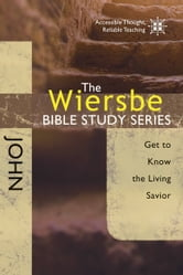 The Wiersbe Bible Study Series: John - Get to Know the Living Savior ebook by Warren W. Wiersbe