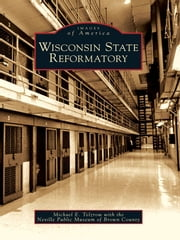 Wisconsin State Reformatory ebook by Michael E. Telzrow,Neville Public Museum of Brown County