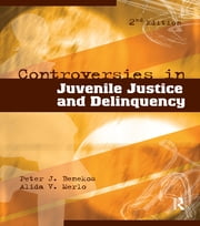 Controversies in Juvenile Justice and Delinquency ebook by Peter J. Benekos,Alida V. Merlo