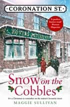 Snow on the Cobbles (Coronation Street, Book 3) ebook by Maggie Sullivan