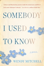 Somebody I Used to Know - A Memoir ebook by Wendy Mitchell