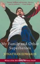 My Family and Other Superheroes ebook by Jonathan Edwards