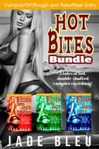 Hot Bites Bundle ebook by Jade Bleu