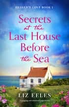 Secrets at the Last House Before the Sea - A gripping and emotional page-turner ebook by Liz Eeles