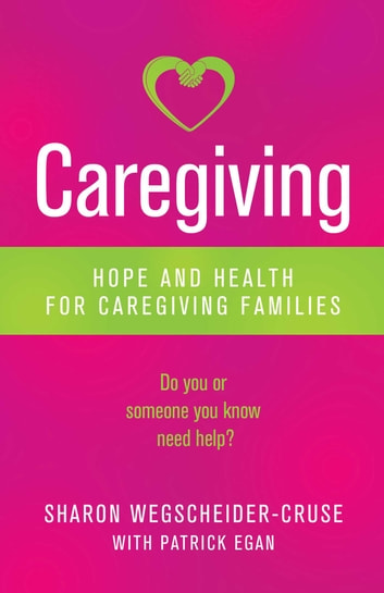 Caregiving - Hope and Health for Caregiving Families ebook by Sharon Wegscheider-Cruse
