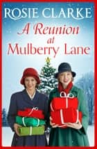 A Reunion at Mulberry Lane - A heartwarming saga from bestseller Rosie Clarke ebook by Rosie Clarke