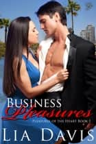 Business Pleasures - Pleasures of the Heart, #1 ebook by Lia Davis