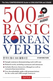 500 Basic Korean Verbs - The Only Comprehensive Guide to Conjugation and Usage ebook by Kyubyong Park