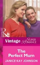 The Perfect Mum (Mills & Boon Vintage Superromance) ebook by Janice Kay Johnson
