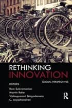 Rethinking Innovation ebook by Ram Subramanian,Martin Rahe,Vishnuprasad Nagadevara,C. Jayachandran