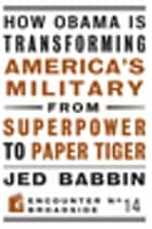 How Obama is Transforming America's Military from Superpower to Paper Tiger - The Truth about China in the Twenty-First Century ebook by Jed Babbin