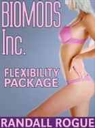 Biomods Inc. Flexibility Package ebook by Randall Rogue