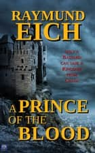 A Prince of the Blood ebook by Raymund Eich
