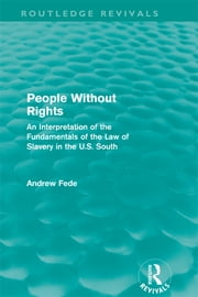 People Without Rights (Routledge Revivals) - An Interpretation of the Fundamentals of the Law of Slavery in the U.S. South ebook by Andrew Fede