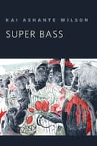 Super Bass - A Tor.Com Original ebook by Kai Ashante Wilson