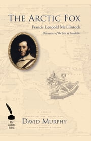 The Arctic Fox: Francis Leopold McClintock: Discoverer of the fate of Franklin ebook by David Murphy