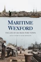 Maritime Wexford - The Life of an Irish Port Town ebook by Nicky Rossiter, Jack O'Leary