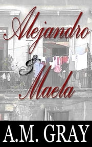 Alejandro & Maela ebook by A.M. Gray