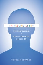 I'm Feeling Lucky - The Confessions of Google Employee Number 59 ebook by Douglas Edwards