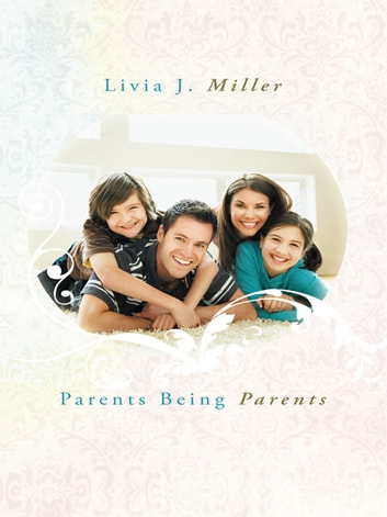 Parents Being Parents ebook by Livia J. Miller