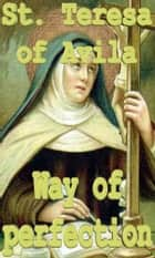 Way of perfection ebook by St. Teresa of Avila