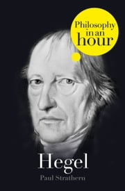 Hegel: Philosophy in an Hour ebook by Paul Strathern