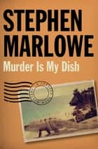 Murder Is My Dish ebook by Stephen Marlowe