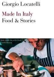 Made in Italy: Food and Stories ebook by Giorgio Locatelli