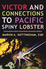Victor and Connections to Pacific Spiny Lobster - Tales of Land and Sea ebook by Marvin A. Nottingham, EdD